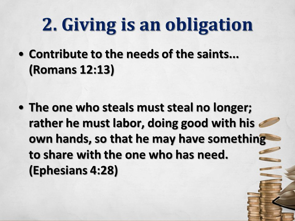 2. Giving is an obligation Contribute to the needs of the saints...