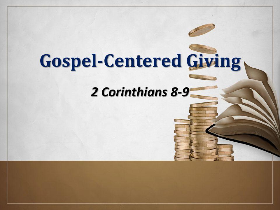 Gospel-Centered Giving 2 Corinthians 8-9