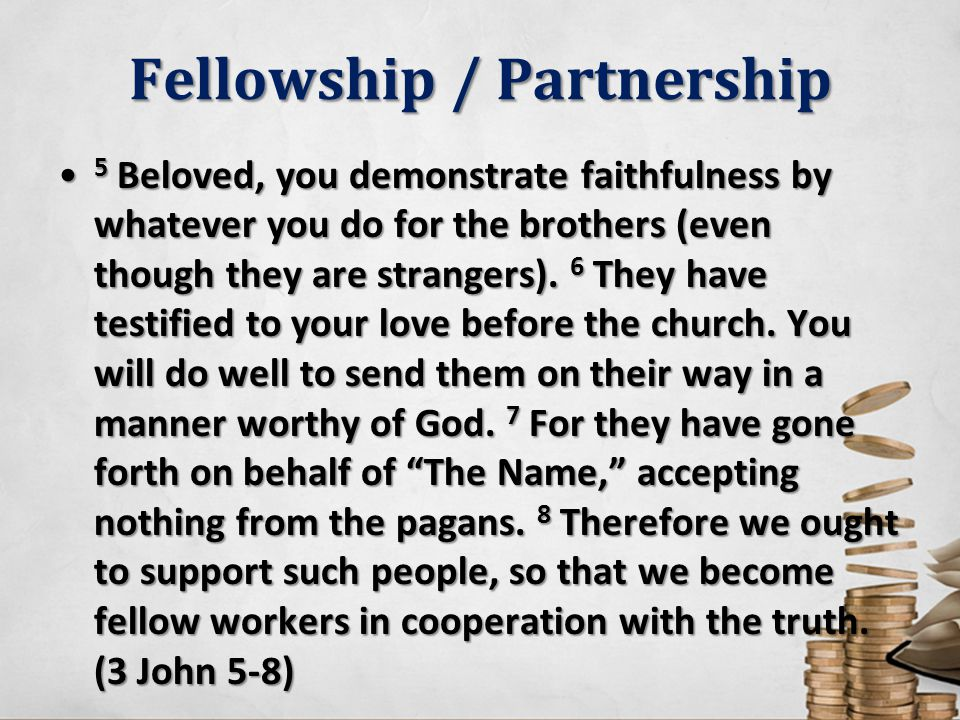 Fellowship / Partnership 5 Beloved, you demonstrate faithfulness by whatever you do for the brothers (even though they are strangers). 6 They have tes