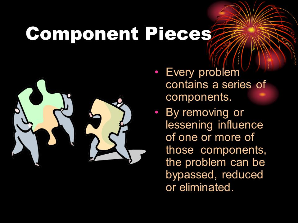 Component Pieces Every problem contains a series of components.