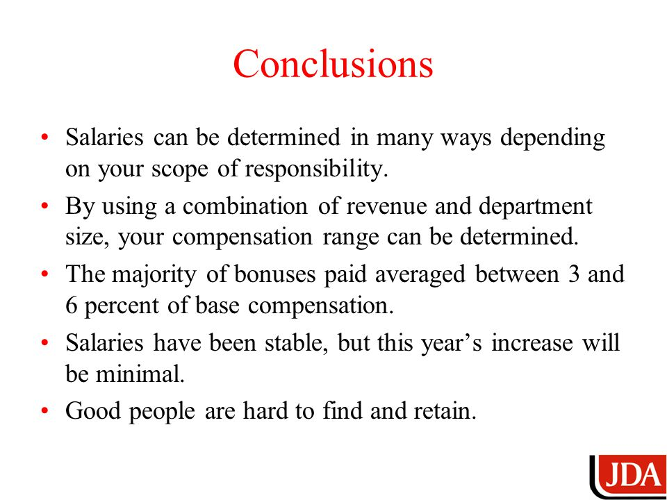 Conclusions Salaries can be determined in many ways depending on your scope of responsibility.