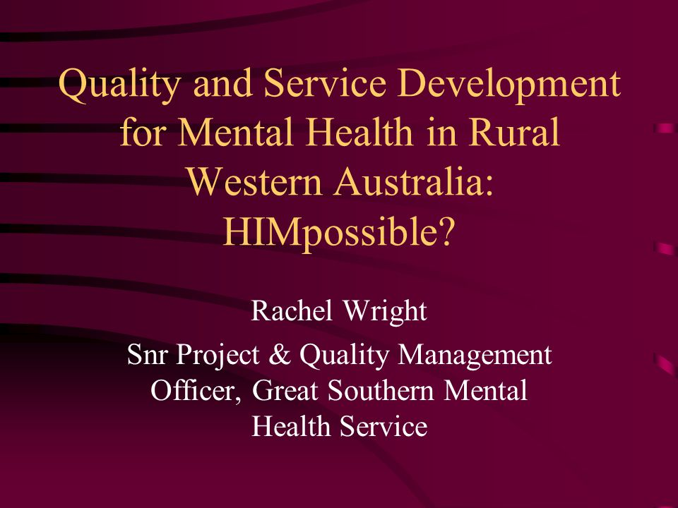 Quality and Service Development for Mental Health in Rural Western Australia: HIMpossible.