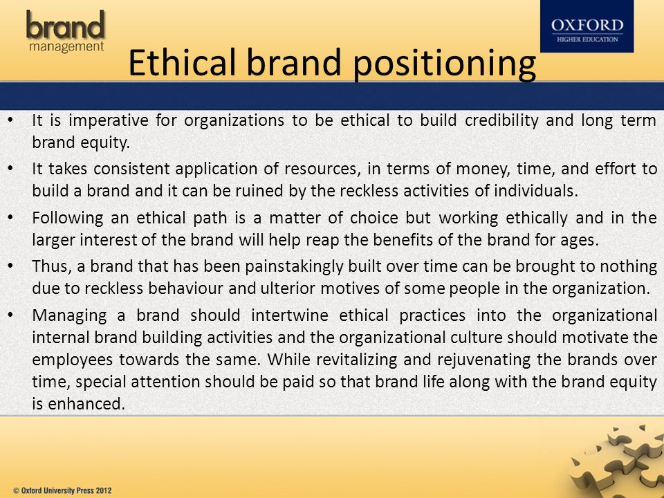 Ethical brand positioning It is imperative for organizations to be ethical to build credibility and long term brand equity.