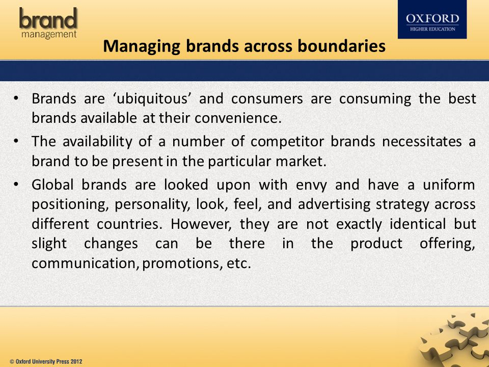 Managing brands across boundaries Brands are 'ubiquitous' and consumers are consuming the best brands available at their convenience.