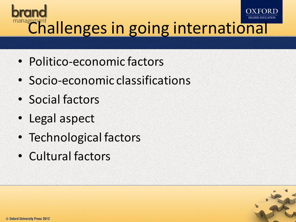 Challenges in going international Politico-economic factors Socio-economic classifications Social factors Legal aspect Technological factors Cultural factors
