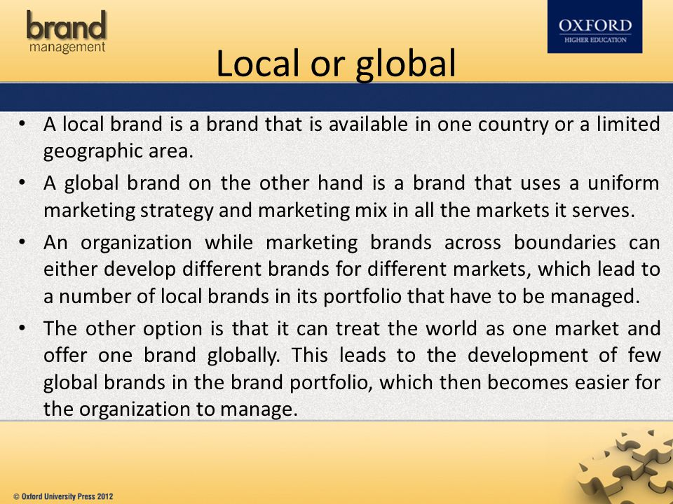 Local or global A local brand is a brand that is available in one country or a limited geographic area.