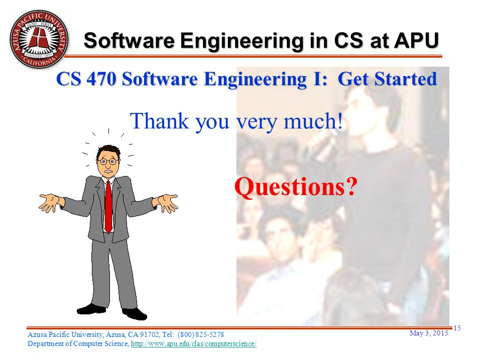 Thank you very much! Questions? May 3, 2015 15 Azusa Pacific University, Azusa, CA 91702, Tel: (800) 825-5278 Department of Computer Science, http://w