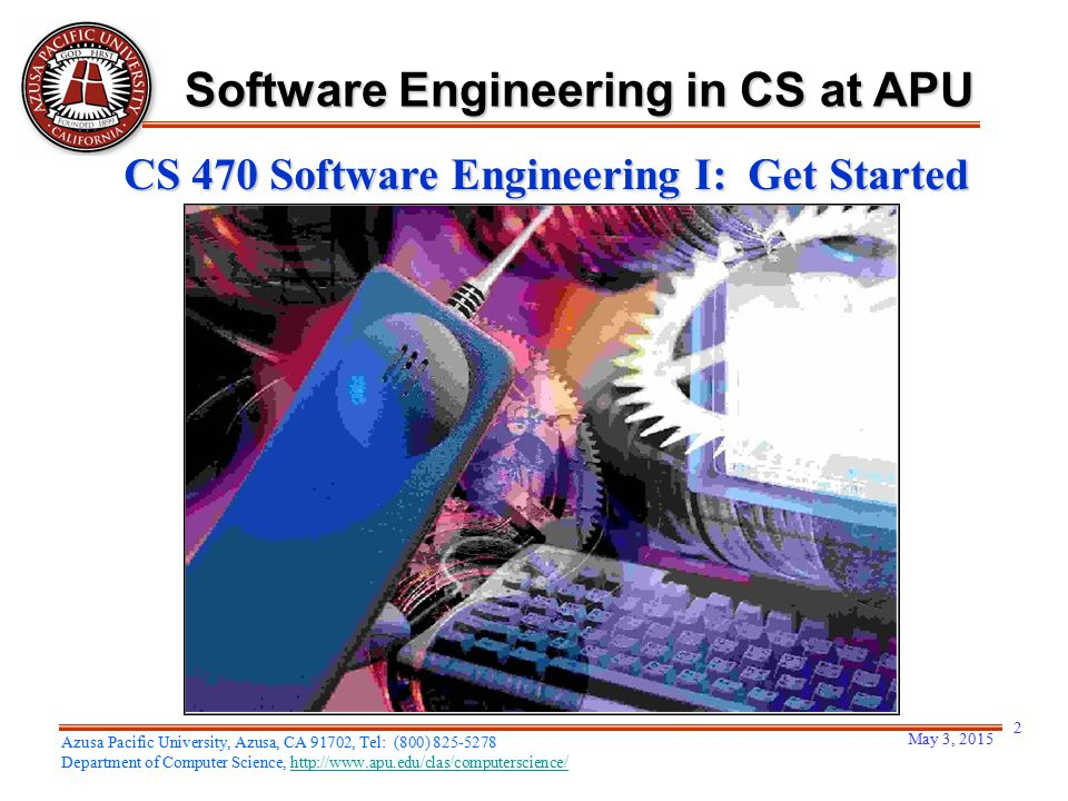 May 3, 2015 2 Azusa Pacific University, Azusa, CA 91702, Tel: (800) 825-5278 Department of Computer Science, http://www.apu.edu/clas/computerscience/h