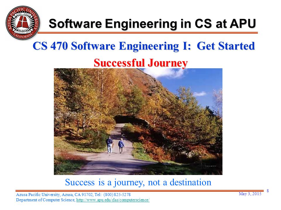 May 3, 2015 8 Azusa Pacific University, Azusa, CA 91702, Tel: (800) 825-5278 Department of Computer Science, http://www.apu.edu/clas/computerscience/h
