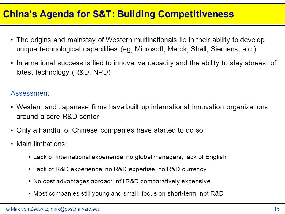 © Max von Zedtwitz, max@post.harvard.edu15 China's Agenda for S&T: Building Competitiveness The origins and mainstay of Western multinationals lie in