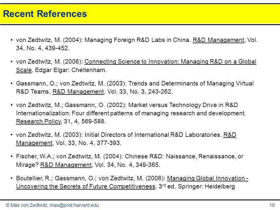 © Max von Zedtwitz, max@post.harvard.edu19 Recent References von Zedtwitz, M. (2004): Managing Foreign R&D Labs in China. R&D Management, Vol. 34, No.