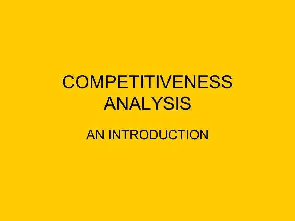 COMPETITIVENESS ANALYSIS AN INTRODUCTION