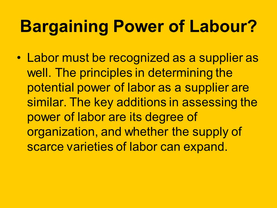 Bargaining Power of Labour. Labor must be recognized as a supplier as well.