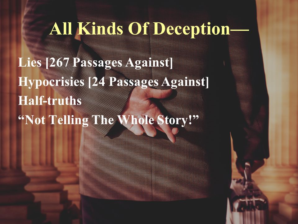 All Kinds Of Deception— Lies [267 Passages Against] Hypocrisies [24 Passages Against] Half-truths Not Telling The Whole Story!