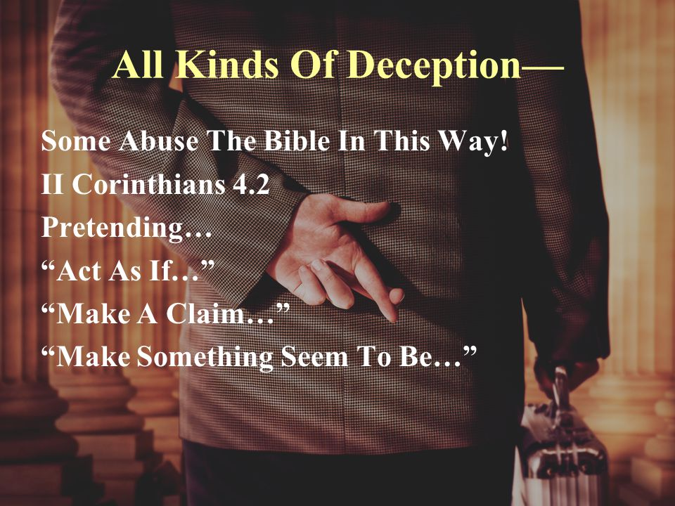 All Kinds Of Deception— Some Abuse The Bible In This Way.