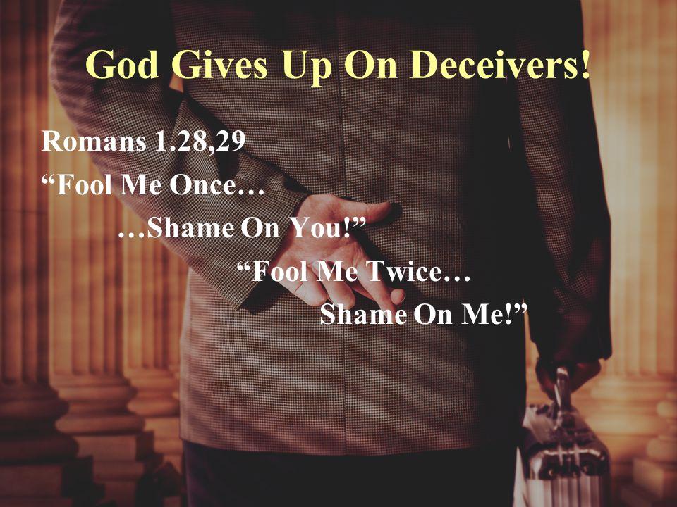 God Gives Up On Deceivers.