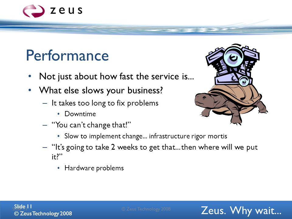Zeus.Why wait... Performance Not just about how fast the service is...