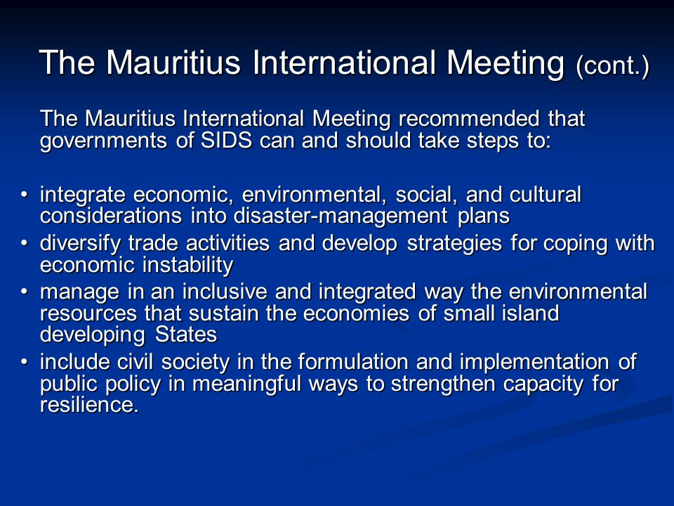 The Mauritius International Meeting (cont.) The Mauritius International Meeting recommended that governments of SIDS can and should take steps to: int
