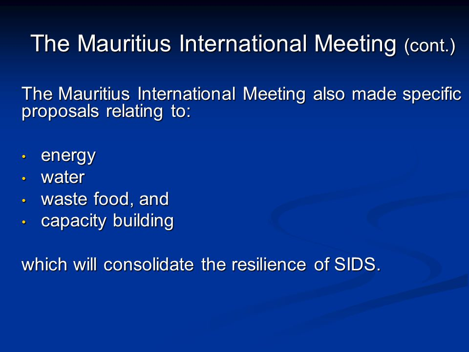 The Mauritius International Meeting (cont.) The Mauritius International Meeting also made specific proposals relating to: energy energy water water wa