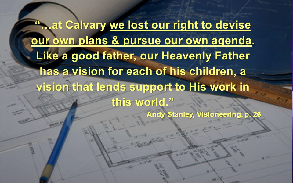 …at Calvary we lost our right to devise our own plans & pursue our own agenda.
