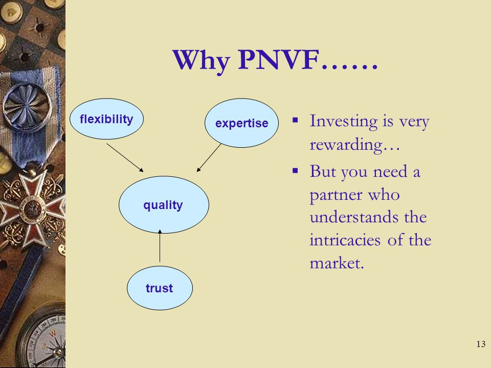 13 Why PNVF…… quality flexibility expertise trust  Investing is very rewarding …  But you need a partner who understands the intricacies of the market.