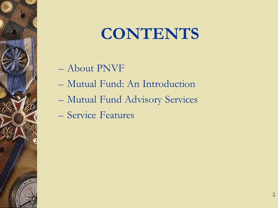 2 CONTENTS – About PNVF – Mutual Fund: An Introduction – Mutual Fund Advisory Services – Service Features
