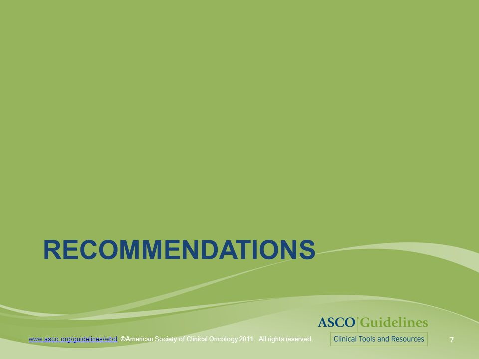 7 www.asco.org/guidelines/wbdwww.asco.org/guidelines/wbd ©American Society of Clinical Oncology 2011.