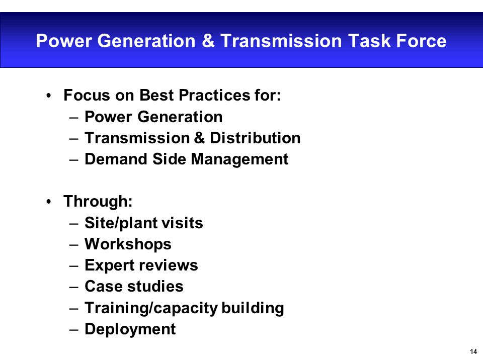 14 Power Generation & Transmission Task Force Ÿ Focus on Best Practices for: –Power Generation –Transmission & Distribution –Demand Side Management Ÿ