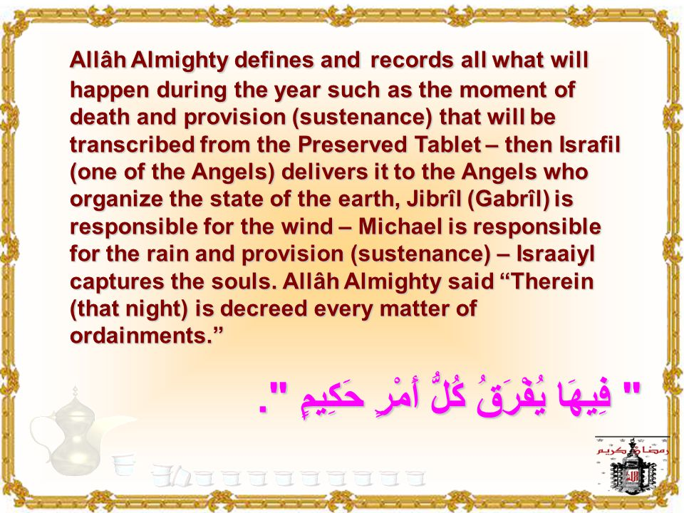 The night of Decree (Al-Qadr) was named as such for its grandeur and magnificence, for it is the most important night in the whole year as when you sa