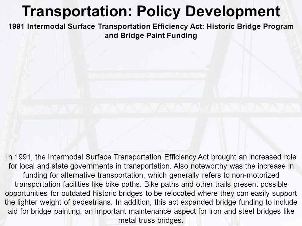 Transportation: Policy Development In 1991, the Intermodal Surface Transportation Efficiency Act brought an increased role for local and state governments in transportation.