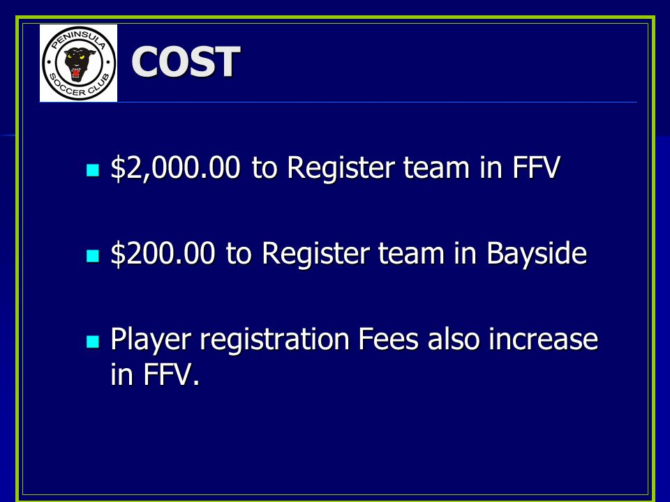 COST $2,000.00 to Register team in FFV $2,000.00 to Register team in FFV $200.00 to Register team in Bayside $200.00 to Register team in Bayside Playe