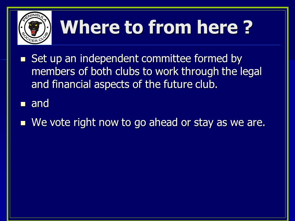 Where to from here ? Set up an independent committee formed by members of both clubs to work through the legal and financial aspects of the future clu
