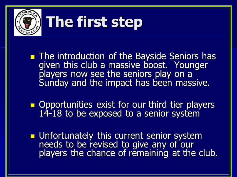 The first step The introduction of the Bayside Seniors has given this club a massive boost.