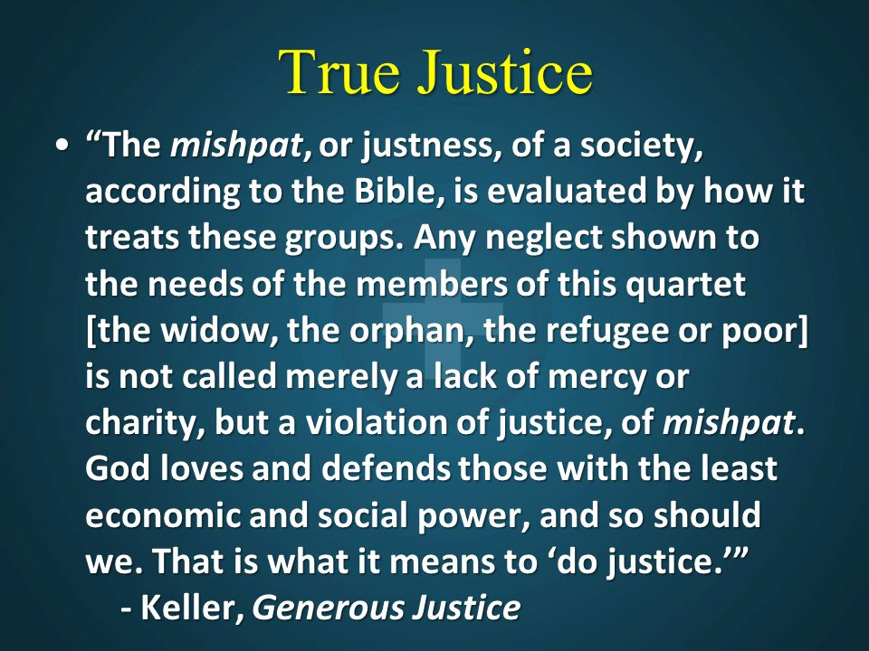 """True Justice """"The mishpat, or justness, of a society, according to the Bible, is evaluated by how it treats these groups. Any neglect shown to the nee"""