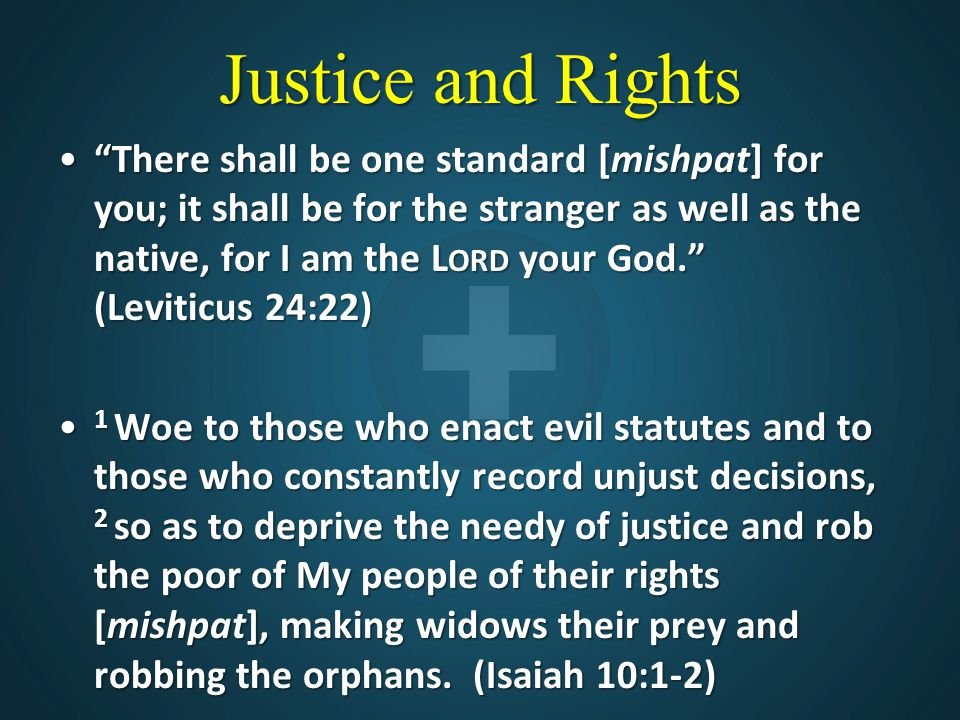 """Justice and Rights """"There shall be one standard [mishpat] for you; it shall be for the stranger as well as the native, for I am the L ORD your God."""" ("""