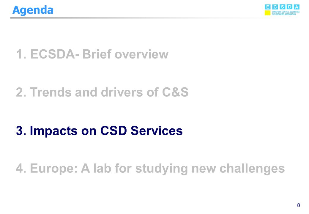 Marzo 2002 8 Agenda 1.ECSDA- Brief overview 2. Trends and drivers of C&S 4. Europe: A lab for studying new challenges 3. Impacts on CSD Services