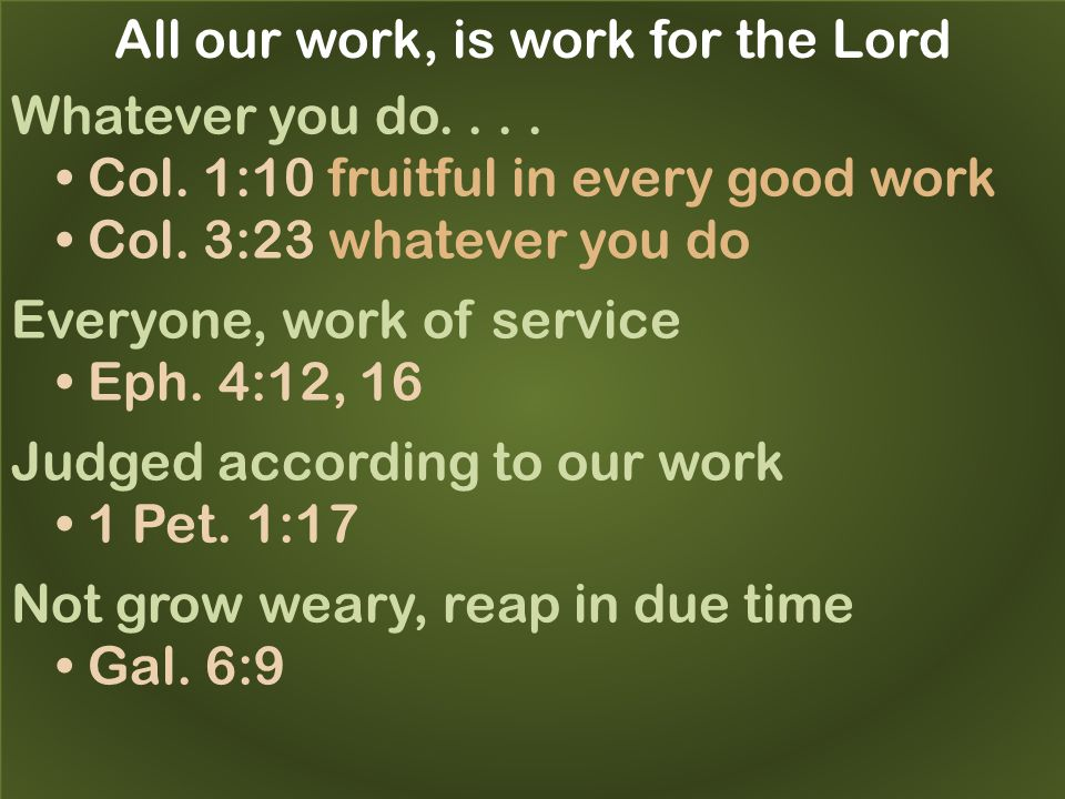 All our work, is work for the Lord Whatever you do....