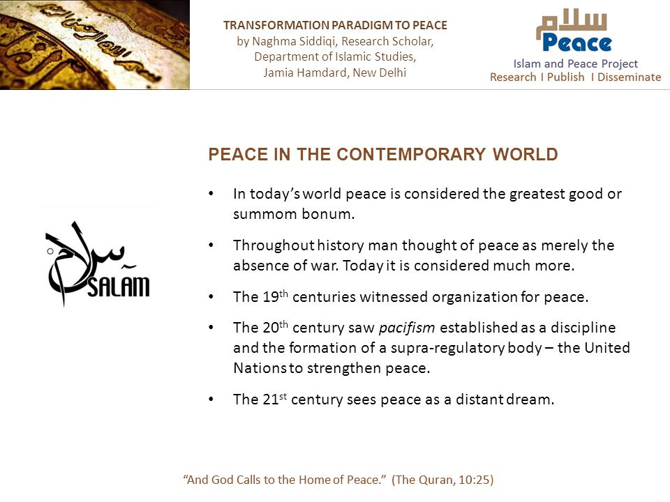 """PEACE IN THE CONTEMPORARY WORLD """"And God Calls to the Home of Peace."""" (The Quran, 10:25) In today's world peace is considered the greatest good or sum"""