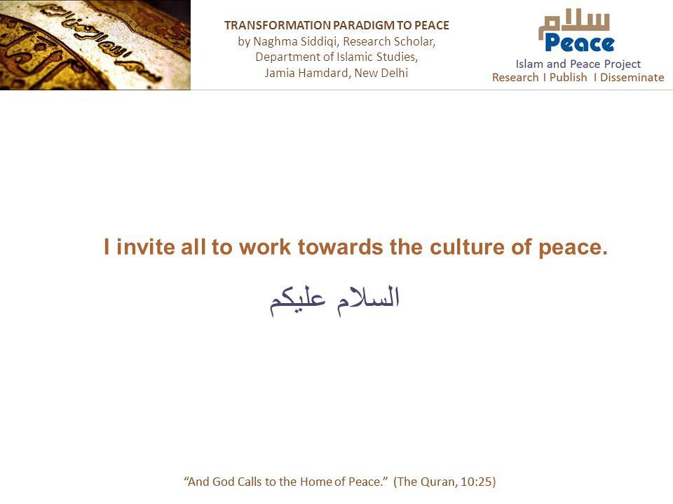 """السلام عليكم """"And God Calls to the Home of Peace."""" (The Quran, 10:25) TRANSFORMATION PARADIGM TO PEACE by Naghma Siddiqi, Research Scholar, Department"""