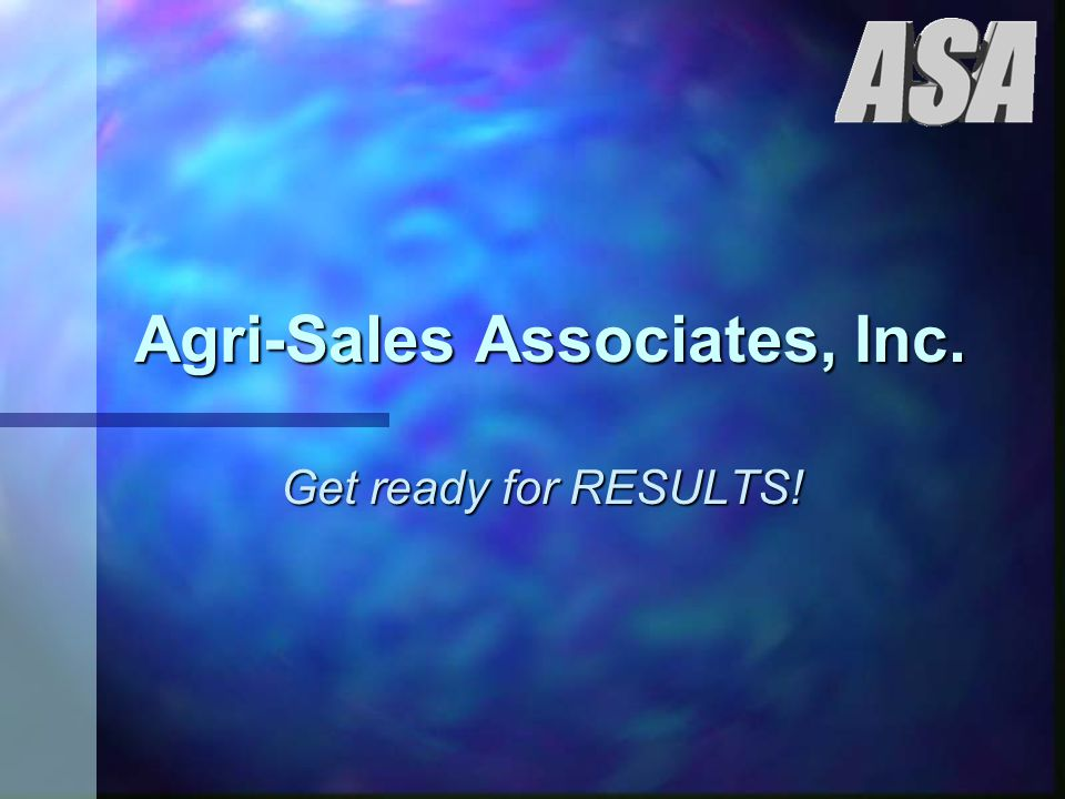 Agri-Sales Associates, Inc. Get ready for RESULTS!