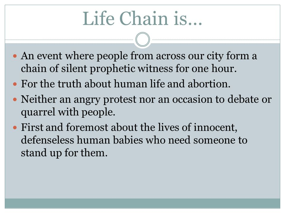 Life Chain is… An event where people from across our city form a chain of silent prophetic witness for one hour. For the truth about human life and ab