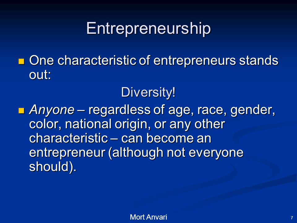 Mort Anvari 7 Entrepreneurship One characteristic of entrepreneurs stands out: One characteristic of entrepreneurs stands out:Diversity.