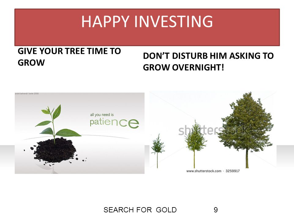 HAPPY INVESTING GIVE YOUR TREE TIME TO GROW DON'T DISTURB HIM ASKING TO GROW OVERNIGHT.