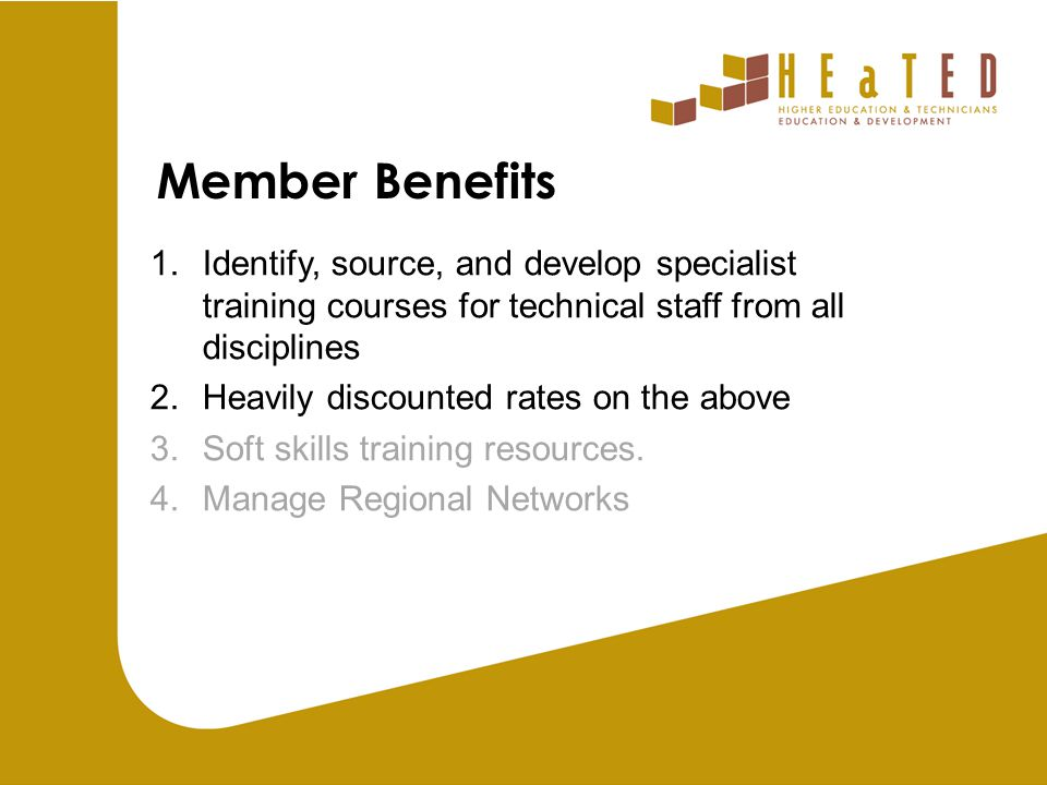 Member Benefits 1.Identify, source, and develop specialist training courses for technical staff from all disciplines 2.Heavily discounted rates on the above 3.Soft skills training resources.