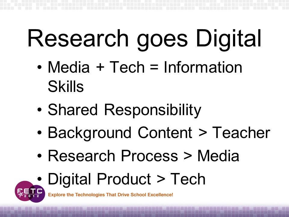 Research goes Digital Media + Tech = Information Skills Shared Responsibility Background Content > Teacher Research Process > Media Digital Product > Tech