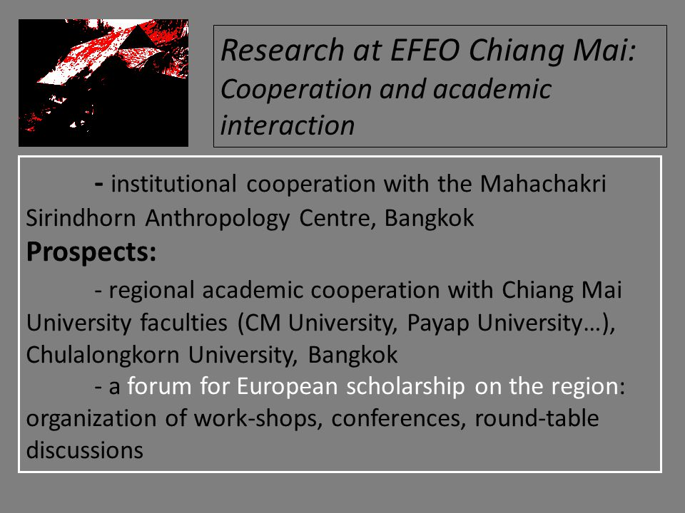 - institutional cooperation with the Mahachakri Sirindhorn Anthropology Centre, Bangkok Prospects: - regional academic cooperation with Chiang Mai Uni