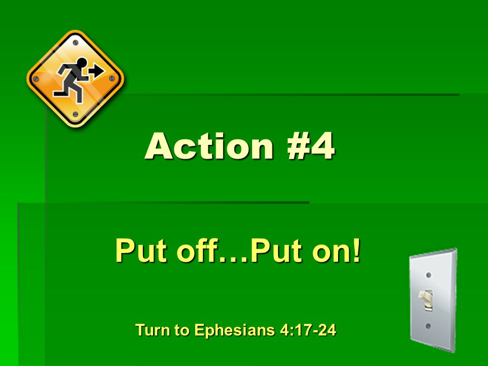 Action #4 Put off…Put on! Turn to Ephesians 4:17-24