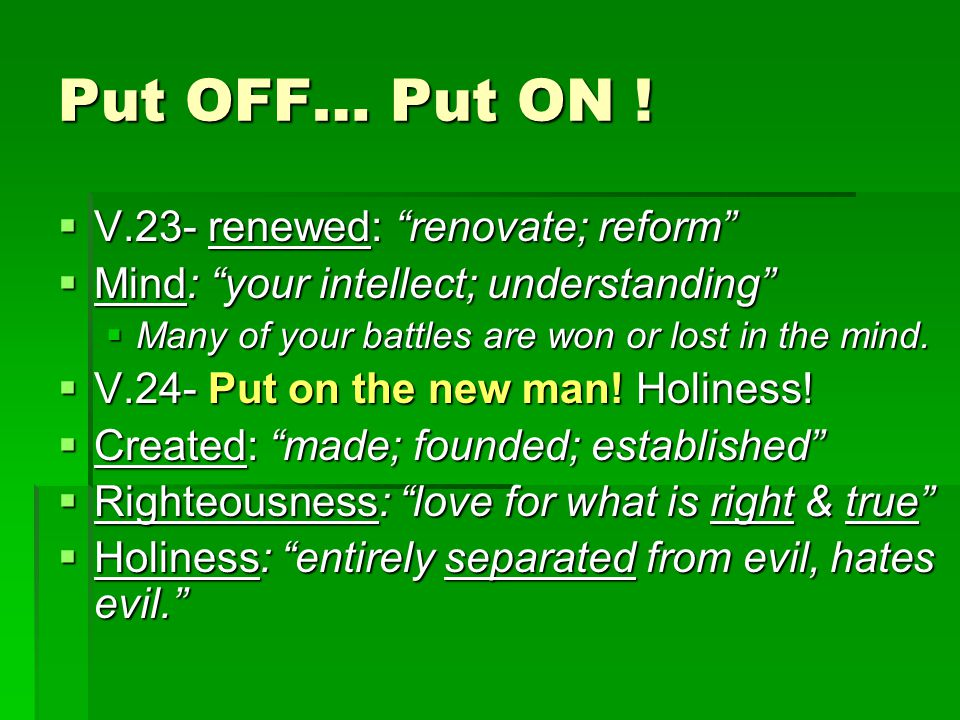 "Put OFF… Put ON !  V.23- renewed: ""renovate; reform""  Mind: ""your intellect; understanding""  Many of your battles are won or lost in the mind.  V."