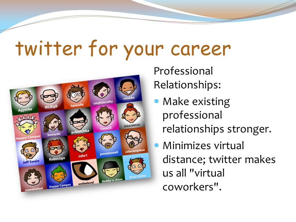 twitter for your career Professional Relationships: Make existing professional relationships stronger.