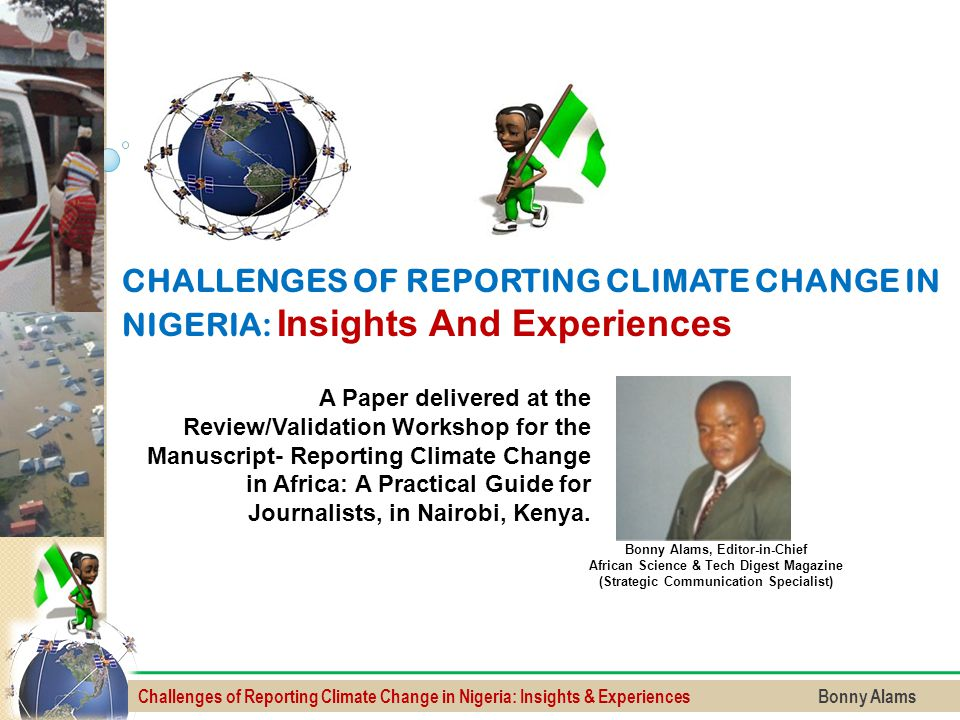 Challenges of Reporting Climate Change in Nigeria: Insights & Experiences Bonny Alams A Paper delivered at the Review/Validation Workshop for the Manu